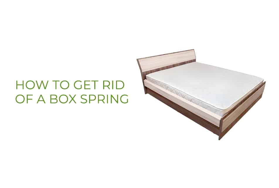 How To Get Rid Of A Box Spring Canadian Mattress Recycling